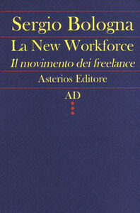 Foto Cover di La new workforce. Il movimento dei freelance, Libro di Sergio Bologna, edito da Asterios