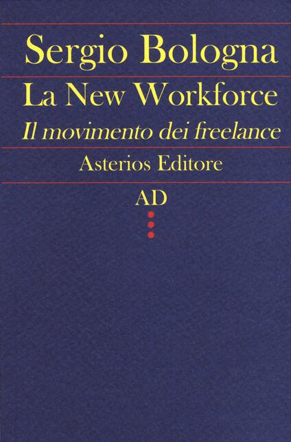 La new workforce. Il movimento dei freelance - Sergio Bologna - copertina