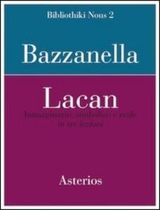 Lacan. Immaginario, simbolico e reale in tre lezioni - Emiliano Bazzanella - copertina