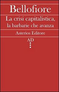 Libro La crisi capitalistica, la barbarie che avanza Riccardo Bellofiore