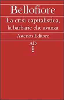 La crisi capitalistica, la barbarie che avanza - Riccardo Bellofiore - copertina