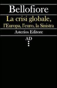 La crisi globale, l'Europa, l'euro, la Sinistra - Riccardo Bellofiore - copertina