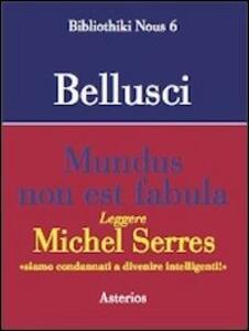 Mundus non est fabula. Leggere Michel Serres - Francesco Bellusci - copertina