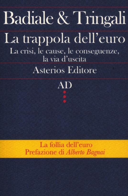 La trappola dell'euro. La crisi, le cause, le conseguenze, la via d'uscita - Marino Badiale,Fabrizio Tringali - copertina