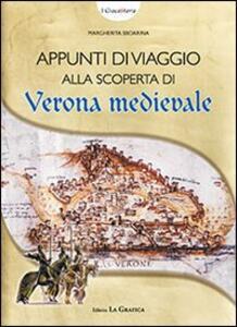 Appunti di viaggio alla scoperta di Verona medievale. Con gadget