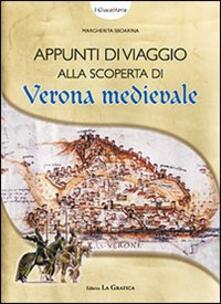 Milanospringparade.it Appunti di viaggio alla scoperta di Verona medievale. Con gadget Image