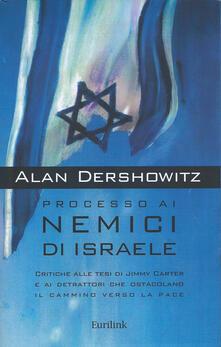 Processo ai nemici di Israele. Critiche alle tesi di Jimmy Carter e ai detrattori che ostacolano il cammino verso la pace
