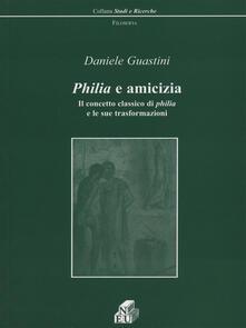 Philia e amicizia. Il concetto classico di philia e le sue trasformazioni - Daniele Guastini - copertina