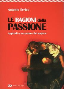 Le ragioni della passione. Approdi e avventure del sapere