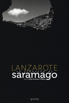 Lanzarote. La finestra di Saramago - João F. Vilhena,José Saramago - copertina