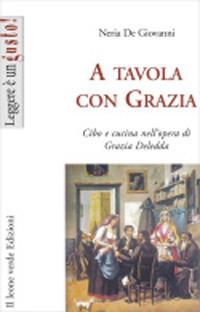 A tavola con Grazia. Cibo e cucina nell'opera di Grazia Deledda - De Giovanni Neria - wuz.it