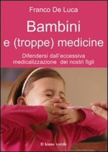 Bambini e (troppe) medicine. Difendersi dall'eccessiva medicalizzazione dei nostri figli - Franco De Luca - copertina