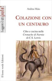 Colazione con un centauro. Cibo e cucina in «Le cronache di Narnia» di C.S. Lewis.pdf