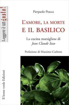 L amore, la morte e il basilico. La cucina marsigliese di Jean-Claude Izzo.pdf