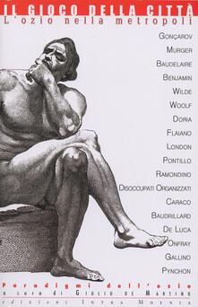 Il gioco della città. L'ozio nella metropoli - Giulio De Martino - copertina