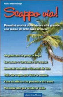 Scappo via! Paradisi esotici dove vivere alla grande con meno di 1000 euro al mese - Attilio Wanderlingh - copertina