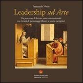 Leadership ad arte. Un percorso di lettura non convenzionale tra i ritratti di personaggi illustri e storie esemplari