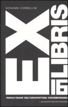 Ex libris. 16 parole chiave dell'architettura contemporanea - Giovanni Corbellini - copertina