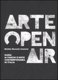 Arte Open Air. Guida ai parchi d'arte contemporanea in Italia - Matilde Marzotto Caotorta - copertina