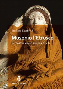 Musonio l'etrusco. La filosofia come scienza di vita - Luciano Dottarelli - copertina