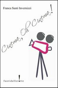Libro Cinema, oh, cinema! Franca Santi Invernizzi