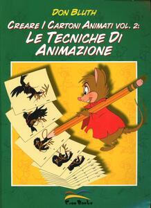 Creare i cartoni animati. Vol. 2: Le tecniche di animazione.