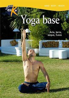 Premioquesti.it Yoga base. Aria, terra, acqua, fuoco. Con DVD Image