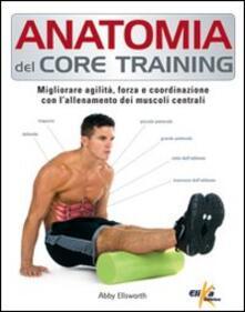 Anatomia del core training. Migliorare agilità, forza e coordinazione con l'allenamento dei muscoli centrali