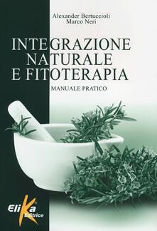 Integrazione naturale e fitoterapia. Manuale pratico - Alexander Bertuccioli,Marco Neri - copertina