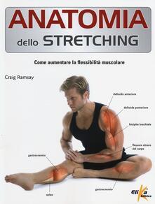 Anatomia dello stretching. Come aumentare la flessibilità muscolare.pdf
