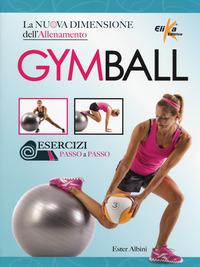 Gym ball. La nuova dimensione dell'allenamento - Albini Ester - wuz.it