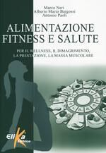 Alimentazione, fitness e salute. Per il wellness, il dimagrimento, la prestazione, la massa muscolare