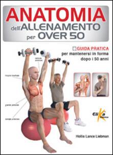 Amatigota.it Anatomia dell'allenamento per over 50. Guida pratica per mantenersi in forma dopo i 50 anni Image