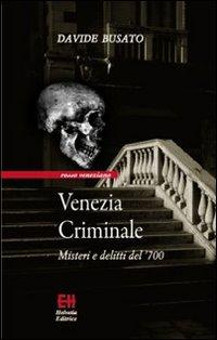 Venezia criminale. Misteri ...