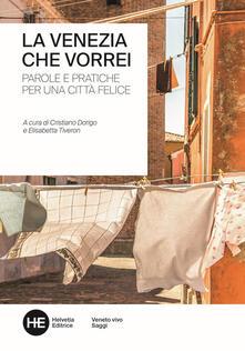 La Venezia che vorrei. Parole e pratiche per una città felice. Ediz. integrale - copertina