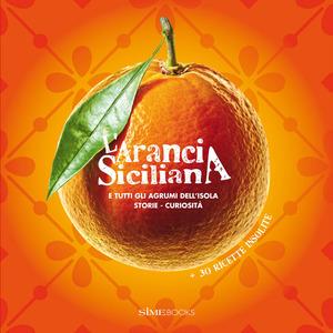 L' arancia siciliana. E tutti gli agrumi dell'isola. Storie, curiosità + 30 ricette insolite