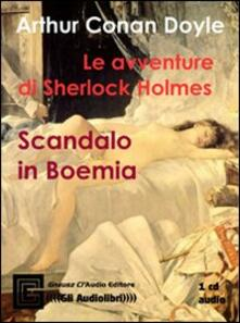 Le avventure di Sherlock Holmes: scandalo in Boemia letto da Claudio Gneusz. Audiolibro. CD Audio