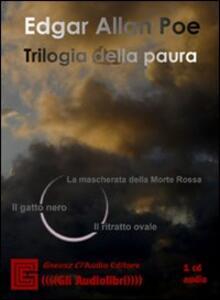 Trilogia della paura: La maschera della Morte Rossa-Ilgatto nero-Il ritratto ovale. Audiolibro. CD Audio