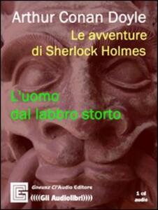 Le avventure di Sherlock Holmes. L'uomo dal labbro storto. Audiolibro. CD Audio