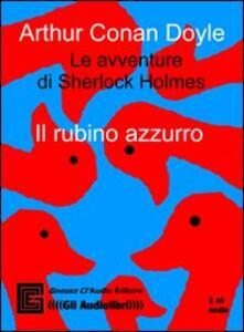 Le avventure di Sherlock Holmes. Il rubino azzurro. Audiolibro. CD Audio