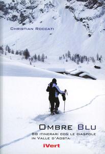 Ombre blu. 80 itinerari con le racchette da neve in Valle d'Aosta