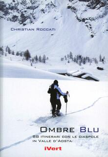 Criticalwinenotav.it Ombre blu. 80 itinerari con le racchette da neve in Valle d'Aosta Image