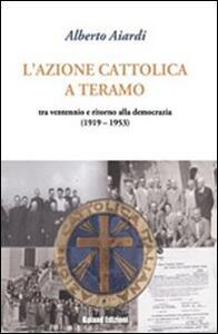 L' Azione Cattolica a Teramo. Tra ventennio e ritorno alla democrazia