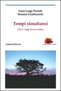 Tempi simultanei. Libri e viaggi di uno scrittore