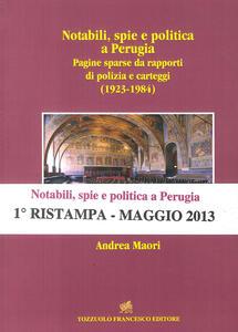 Notabili, spie e politica a Perugia. Pagine sparse da rapporti di polizia e carteggi (1923-1984)
