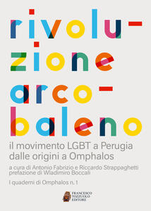 Rivoluzione arcobaleno. Il movimento LGBT a Perugia dalle origini a Omphalos