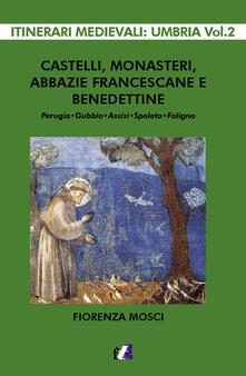 Capturtokyoedition.it Castelli, monasteri, abbazie francescane e benedettine. Perugia, Gubbio, Assisi, Spello, Foligno Image