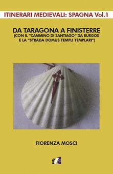 Da Taragona a Finisterre (con il «Cammino di Santiago» da Burgos e la «Strada Domus Templi Templari»). Itinerari medievali: Spagna. Vol. 1.pdf