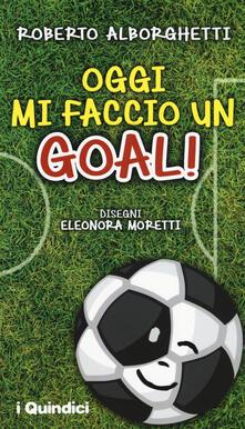 Oggi mi faccio un goal! - Roberto Alborghetti - copertina