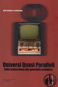 Universi quasi paralleli. Dalla fantascienza alla guerriglia mediatica